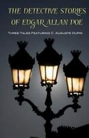 Detective Stories of Edgar Allan Poe : Featuring C. Auguste Dupin: By Poe, Ed...