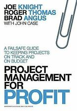 Project Management for Profit : A Failsafe Guide to Keeping Projects on Track...