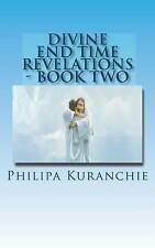 Divine End Time Revelations - Book Two: The Amazing Story of An 11 Year Old Girl