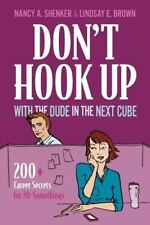 Don't Hook Up With the Dude in the Next Cube: 200+ Career Secrets for