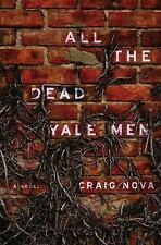 All the Dead Yale Men by Craig Nova (2013, Hardcover)