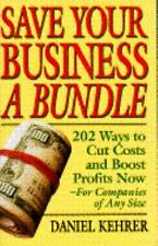Save Your Business a Bundle : 202 Ways to Cut Costs and Boost Profits Now-For...