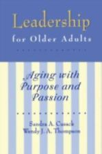 Leadership for Older Adults: Aging With Purpose And Passion by Cusack, Sandra A