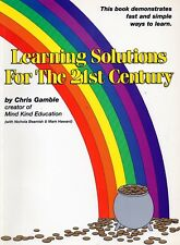 Learning Solutions for the 21st Century Fast Simple Ways to Learn C.Gamble P0408