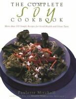 Complete Soy Cookbook : 180 Gourmet Recipes for Great Taste and Good Health