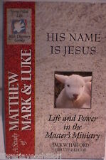 HIS NAME IS JESUS MATTHEW MARK & LUKE Life and power in the Masters Ministry di