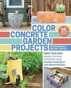 Color Concrete Garden Projects Make Your Own Planters Furniture by Smith Nathan