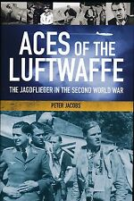 Aces of the Luftwaffe: The Jagdflieger in the Second World War II - New Copy