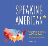 Speaking American: How Yall, Youse , and You Guys Talk: A Visual Guide