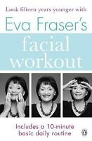 Eva Fraser's Facial Workout: Look Fifteen Years Younger with this Easy Daily Rou