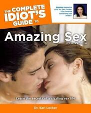 The Complete Idiot's Guide to Amazing Sex, 4th Edition Complete Idiot's Guides