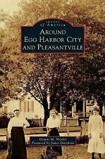 Around Egg Harbor City and Pleasantville by Dennis M. Niceler (2014)