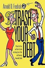 Trash Your Debt: A Real-Life Story and How-To Guide for Getting Out of Debt a...