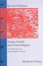 Scham, Schuld Und Notwendigkeit. Eine Wiederbelebung Antiker Begriffe Der Mor...