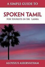 A Simple Guide to Spoken Tamil : For tourists in Sri Lanka by Aloysius...