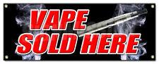 VAPE SOLD HERE BANNER SIGN vapor pen liquid flavors smoke smoker hookah pen ecig