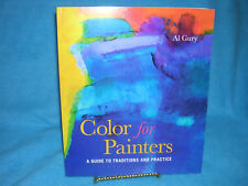 Color for Painters : A Guide to Traditions and Practice by Al Gury 1st Edition