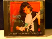 Henry Phillips On The Shoulders Of Freaks 11 track 1996 cd (bob and tom)