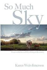 NEW So Much Sky: Essays on the fun and folly of living in the country