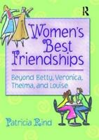 Women's Best Friendships : Beyond Betty, Veronica, Thelma, and Louise Paperback