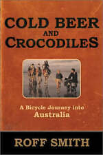 Very Good, Cold Beer and Crocodiles: A Bicycle Journey into Australia, Smith, Ro