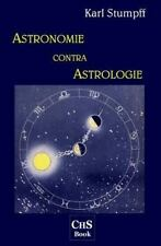 Astronomie Contra Astrologie : Eine Naturwissenschaftliche und...