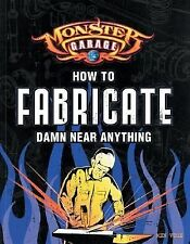 Monster Garage: How To Fabricate Damn Near Anything (Motorbooks-ExLibrary