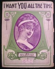 I Want You All The Time Antique Large Sheet Music 1911 Ben Ritchie Co Voice (O)