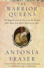 The Warrior Queens: The Legends and the Lives of the Women Who Have Led Their ..