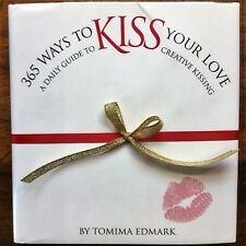 365 WAYS TO KISS YOUR LOVE Daily Guide to Creative Kissing by Tomima Edmark 1993