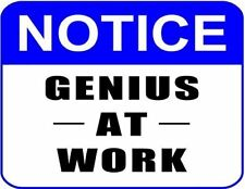 """""""Notice Genius at Work"""" 11 inch by 9.5 inch Laminated Sign"""
