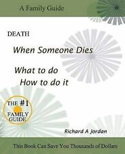 NEW Death. When Someone Dies. What to Do. How to Do It. by Richard a. Jordan