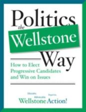 Politics the Wellstone Way: How to Elect Progressive Candidates and Win on Issue