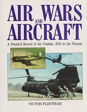 Air Wars and Aircraft: A Detailed Record of Air Combat, 1945 to the Present