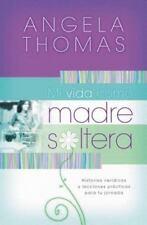 Mi Vida Como Madre Soltera : Historias Verídicas y Lecciones Prácticas para...