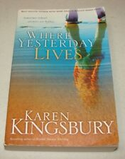 Where Yesterday Lives by Karen Kingsbury (2006) Trade Paperback