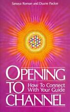 Sanaya Roman: Opening to Channel : How to Connect with Your Guide by HJ...