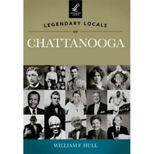 Legendary Locals of Chattanooga, Tennessee - Paperback NEW Hull, William F 2012-