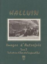 LIVRE HALLUIN IMAGES D AUTREFOIS TOME 2 INDUSTRIES D HIER ET D AUJOURD HUI