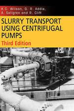 Slurry Transport Using Centrifugal Pumps by Wilson, K.C., Addie, G.R., Sellgren