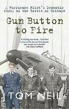 Gun Button to Fire: A Hurricane Pilot's Dramatic Story of the Battle of Britain by Tom Neil (Paperback, 2011)