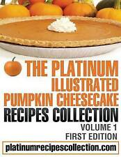NEW The Platinum Illustrated Pumpkin Cheesecake Recipes Collection: Volume 1