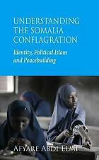 Understanding the Somalia Conflagration: Identity, Political Islam and Peacebuil