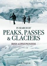 In Search of Peaks,Passes & Glaciers: Irish Alpine Pioneers by Frank Nugent-F060