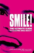 Smile! : The Ultimate Guide to Achieving Smile Beauty by Jonathan B. Levine and