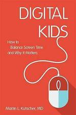 Digital Kids: How to Balance Screen Time, and Why it Matters by Martin L....