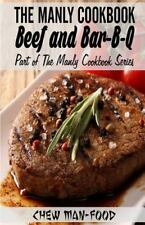 The Manly Cookbook: The Manly Cookbook : Beef and Bar-B-Q by Chew Man-Food...