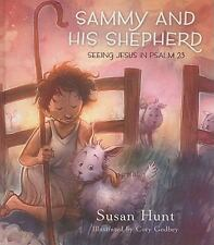 Sammy and His Shepherd : Seeing Jesus in Psalm 23, Hardcover by Hunt, Susan; .