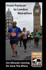From Parkrun to London Marathon: Jim Mowatt runs the marathon for Save The Rhino