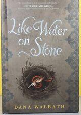 LIKE WATER ON STONE   -Dana Walrath-   HARDCOVER